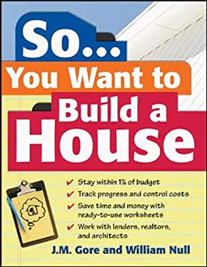 So... You Want to Build a House: A Complete Workbook for Building Your Own Home 9780071474931