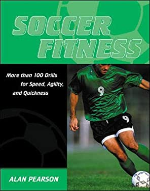 Soccer Fitness: More Than 100 Drills for Speed, Agility, and Quickness 9780071406901