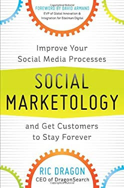 Social Marketology: Improve Your Social Media Processes and Get Customers to Stay Forever 9780071790499