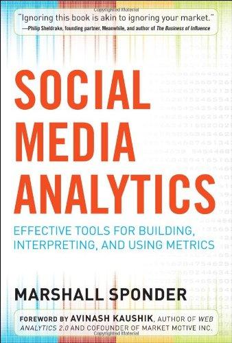 Social Media Analytics: Effective Tools for Building, Interpreting, and Using Metrics 9780071768290