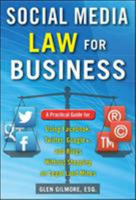 Social Media Law for Business: A Practical Guide for Using Facebook, Twitter, Google +, and Blogs Without Stepping on Legal Landmines 9780071799607