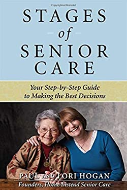 Stages of Senior Care: Your Step-By-Step Guide to Making the Best Decisions 9780071621090
