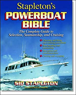 Stapleton's Powerboat Bible: The Complete Guide to Selection, Seamanship, and Cruising 9780071356343