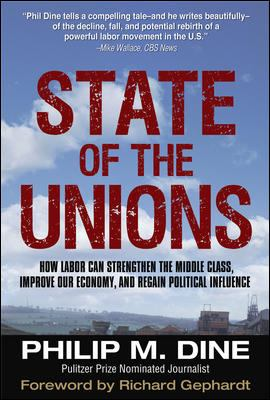 State of the Unions: How Labor Can Strengthen the Middle Class, Improve Our Economy, and Regain Political Influence