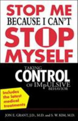 Stop Me Because I Can't Stop Myself: Taking Control of Impulsive Behavior 9780071433686