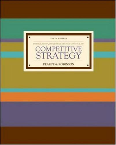 pearce j a robinson r b 2009 strategic management formulation implementation and control 11th ed new Competitive analysis as an external force/trend is quite interesting (pearce & robinson, 2009 p 200) pearce, ja ii, & robinson, r b (2009) strategic management: formulation, implementation, and control (11th ed.