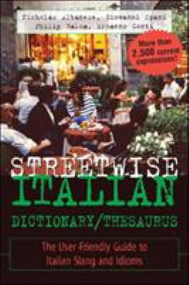 Streetwise Italian Dictionary/Thesaurus: The User-Friendly Guide to Spanish Slang and Idioms 9780071430708