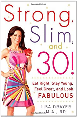 Strong, Slim, and 30: Eat Right, Stay Young, Feel Great, and Look Fabulous 9780071464970