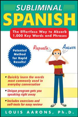 Subliminal Spanish: The Effortless Way to Absorb 1,000 Key Words and Phrases [With Companion Workbook] 9780071443517