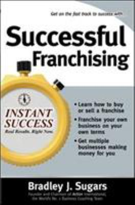 Successful Franchising: Expert Advice on Buying, Selling and Creating Winning Franchises 9780071466714