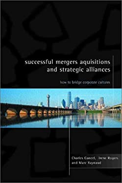Successful Mergers, Acquisitions, and Strategic Alliances: How to Bridge Corporate Cultures 9780077098759