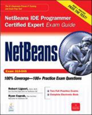 NetBeans IDE Programmer Certified Expert Exam Guide (Exam 310-045) [With CDROM] 9780071738804