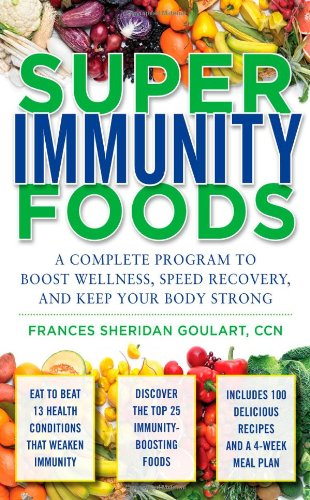 Super Immunity Foods: A Complete Program to Boost Wellness, Speed Recovery, and Keep Your Body Strong 9780071598828