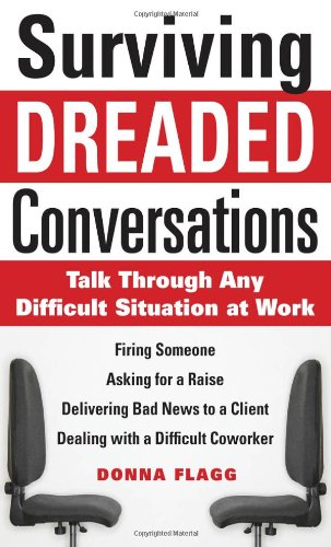 Surviving Dreaded Conversations: How to Talk Through Any Difficult Situation at Work 9780071630252