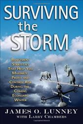 Surviving the Storm: Investment Strategies That Help You Maximize Profit and Control Risk During the Coming Economic Winter