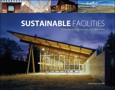 Sustainable Facilities: Green Design, Construction, and Operations 9780071494748