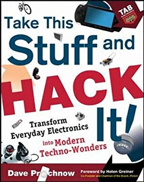 Take This Stuff and Hack It!: Transform Everyday Electronics Into Modern Techno-Wonders 9780071477376