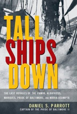 Tall Ships Down: The Last Voyages of the Pamir, Albatross, Marques, Pride of Baltimore, and Maria Asumpta 9780071390927