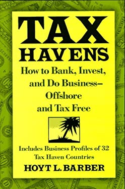 Tax Havens: How to Bank, Invest, and Do Business--Offshore and Tax Free 9780070036598