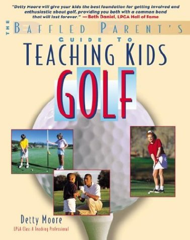 Teaching Kids Golf: A Baffled Parent's Guide 9780071370257