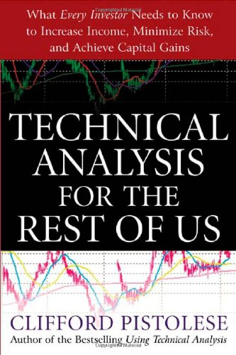 Technical Analysis for the Rest of Us: What Every Investor Needs to Know to Increase Income, Minimize Risk, and Achieve Capital Gains 9780071467216