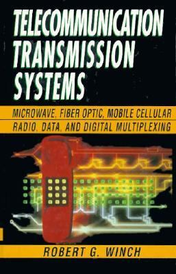 Telecommunication Transmission Systems: Microwave, Fiber Optic, Mobile Cellular Radio, Data, and Digital Multiplexing 9780070709645