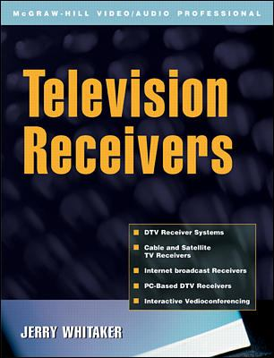 Television Receivers: Digital Video for DTV, Cable, and Satellite 9780071380423