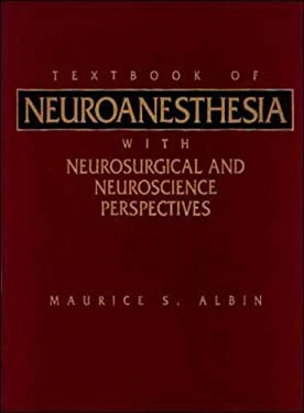 Textbook of Neuroanesthesia: With Neurosurgical and Neuroscience Perspectives