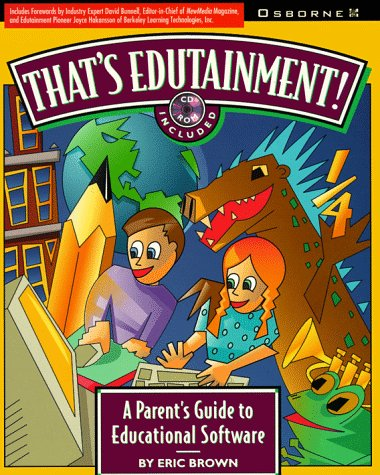 That's Edutainment!: A Parent's Guide to Educational Software [With Contains Illustrations & Screens] 9780078820830