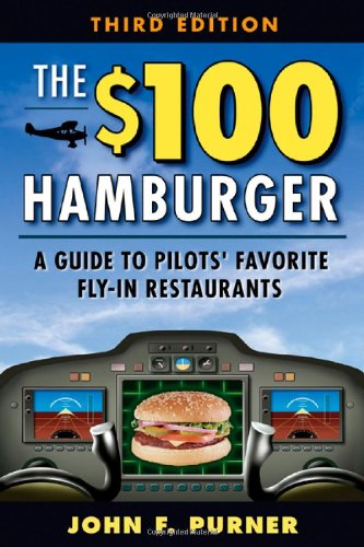 The $100 Hamburger: A Guide to Pilots' Favorite Fly-In Restaurants 9780071479257
