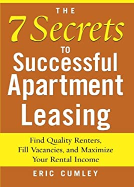 The 7 Secrets to Successful Apartment Leasing: Find Quality Renters, Fill Vacancies, and Maximize Your Rental Income 9780071462587