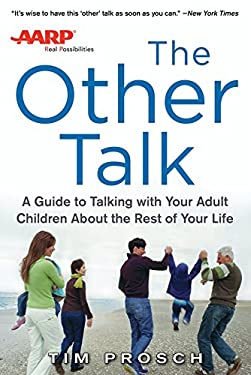 The AARP the Other Talk: a Guide to Talking with Your Adult Children About the Rest of Your Life