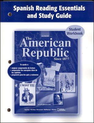 The American Republic Since 1877, Spanish Reading Essentials and Study Guide: Student Workbook 9780078743641