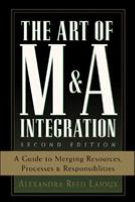 The Art of M&A Integration: A Guide to Merging Resources, Processes, and Responsibilities 9780071448109
