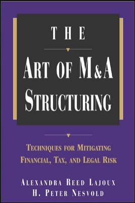 The Art of M&A Structuring: Techniques for Mitigating Financial, Tax and Legal Risk 9780071410649
