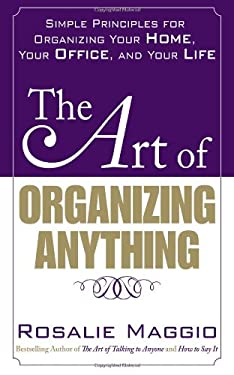 The Art of Organizing Anything: Simple Prinicples for Organizing Your Home, Your Office, and Your Life 9780071609128