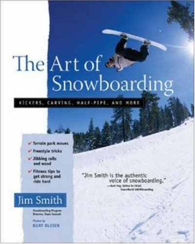 The Art of Snowboarding: Kickers, Carving, Halfpipes, and More 9780071456883