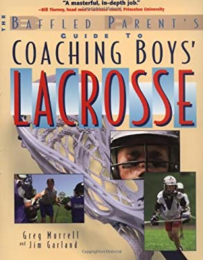 The Baffled Parent's Guide to Coaching Boys' Lacrosse 9780071385121