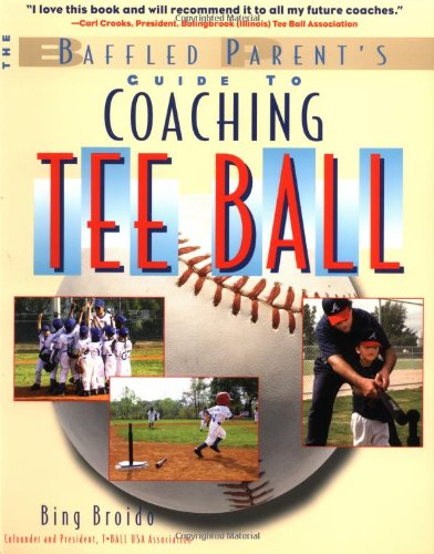 The Baffled Parent's Guide to Coaching Tee Ball 9780071387385