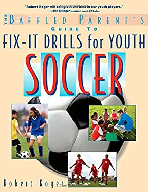 The Baffled Parent's Guide to Fix-It Drills for Youth Soccer 9780071628662