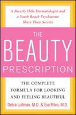 The Beauty Prescription: The Complete Formula for Looking and Feeling Beautiful 9780071547635