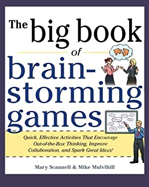 The Big Book of Brain-Storming Games: Quick, Effective Activities That Encourage Out-Of-The-Box Thinking, Improve Collaboration, and Spark Great Ideas 9780071793162