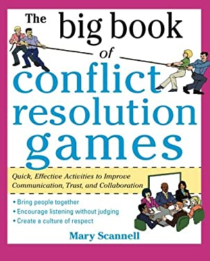The Big Book of Conflict Resolution Games: Quick, Effective Activities to Improve Communication, Trust, and Collaboration 9780071742245