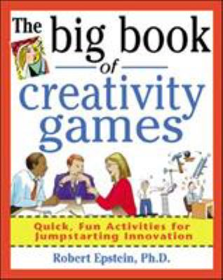 The Big Book of Creativity Games: Quick, Fun Acitivities for Jumpstarting Innovation 9780071361767
