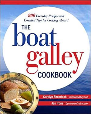 The Boat Galley Cookbook: 800 Everyday Recipes and Essential Tips for Cooking Aboard: 800 Everyday Recipes and Essential Tips for Cooking Aboard 9780071782364