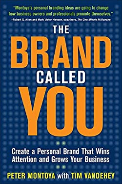 The Brand Called You: Create a Personal Brand That Wins Attention and Grows Your Business 9780071597500
