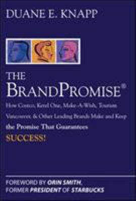 The BrandPromise: How Costco, Ketel One, Make-A-Wish, Tourism Vancouver, and Other Leading Brands Make and Keep the Promise That Guarant 9780071494410