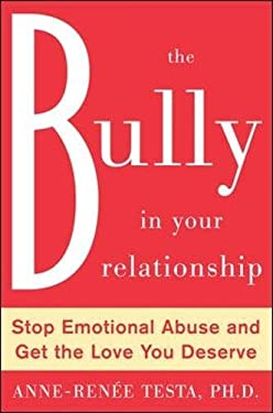 The Bully in Your Relationship: Stop Emotional Abuse and Get the Love You Deserve 9780071481366