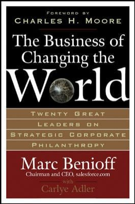 The Business of Changing the World: Twenty Great Leaders on Strategic Corporate Philanthropy 9780071481519