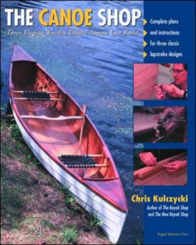 The Canoe Shop: Three Elegant Wooden Canoes Anyone Can Build 9780071372275